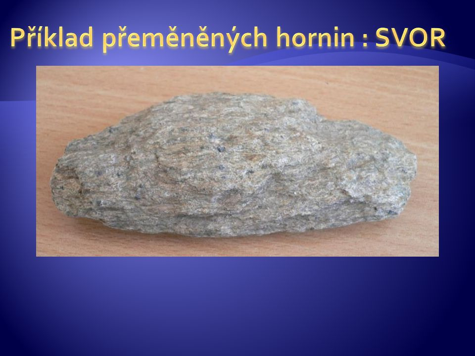 Příklad přeměněných hornin : SVOR