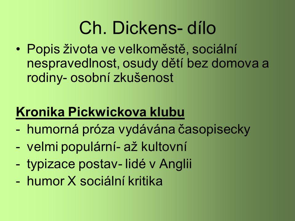 Ch. Dickens- dílo Popis života ve velkoměstě, sociální nespravedlnost, osudy dětí bez domova a rodiny- osobní zkušenost.