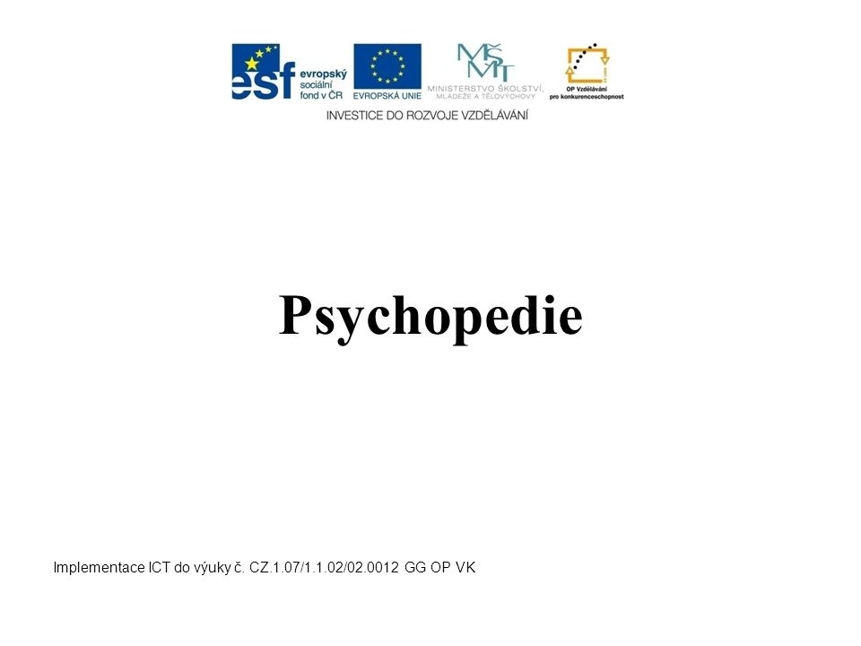 Psychopedie Implementace ICT do výuky č. CZ.1.07/1.1.02/02.0012 GG OP VK
