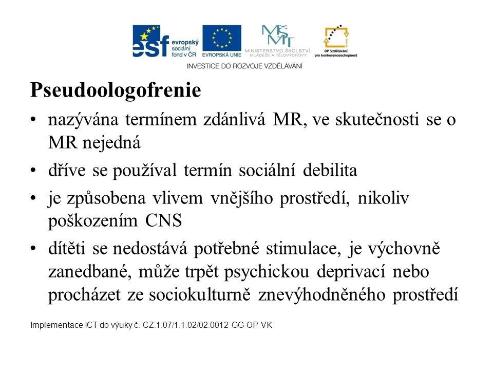 Pseudoologofrenie nazývána termínem zdánlivá MR, ve skutečnosti se o MR nejedná. dříve se používal termín sociální debilita.