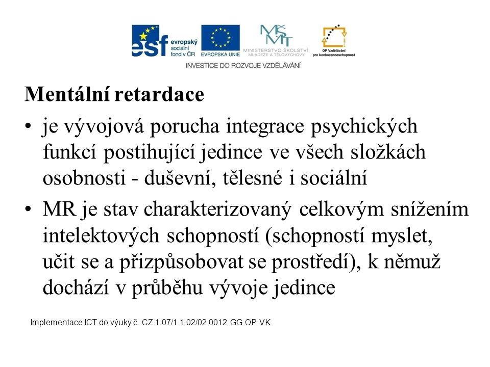 Mentální retardace je vývojová porucha integrace psychických funkcí postihující jedince ve všech složkách osobnosti - duševní, tělesné i sociální.