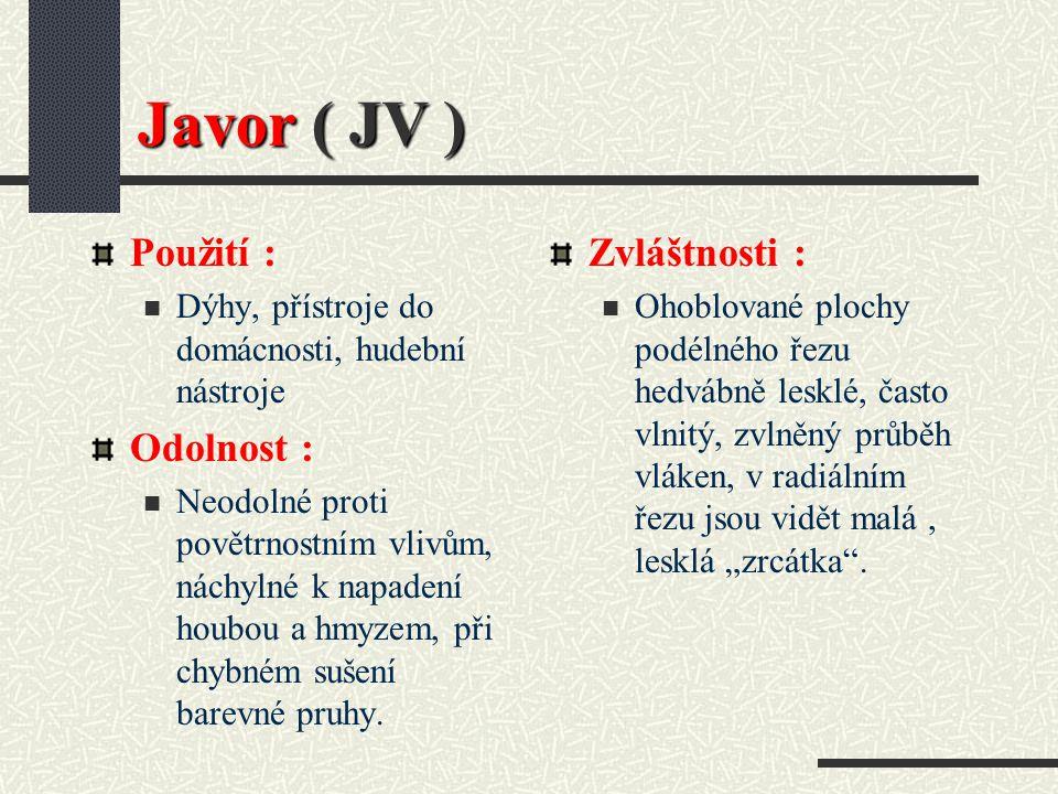 Javor ( JV ) Použití : Odolnost : Zvláštnosti :
