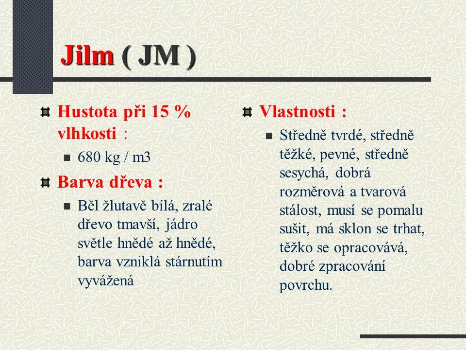 Jilm ( JM ) Hustota při 15 % vlhkosti : Barva dřeva : Vlastnosti :