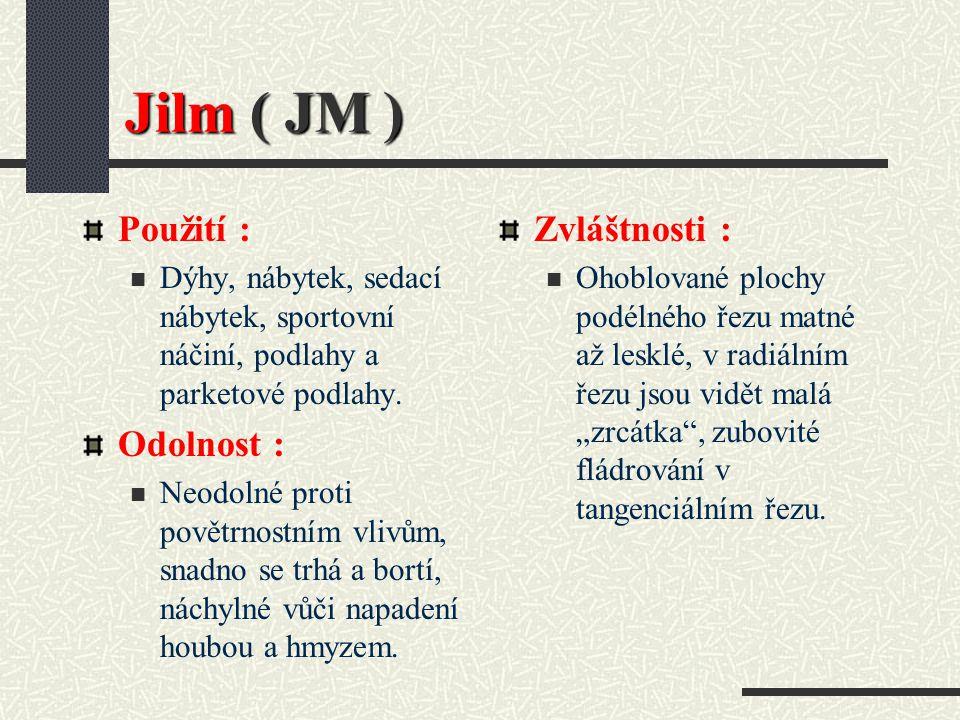 Jilm ( JM ) Použití : Odolnost : Zvláštnosti :