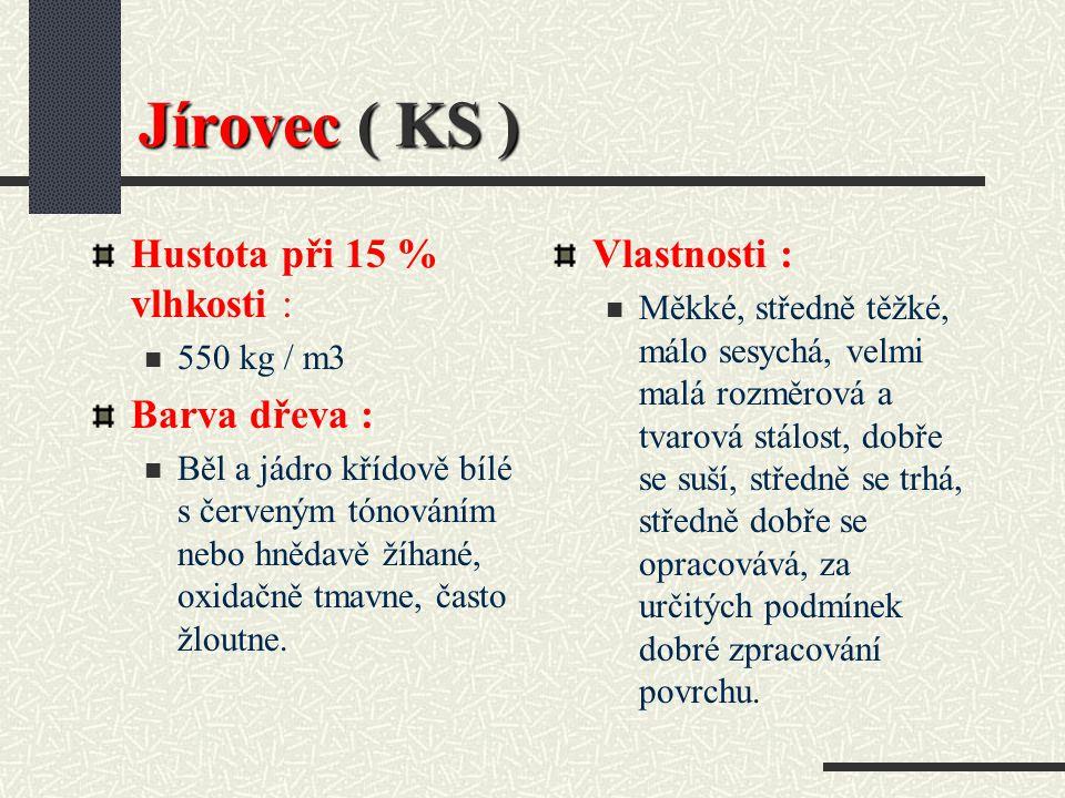 Jírovec ( KS ) Hustota při 15 % vlhkosti : Barva dřeva : Vlastnosti :