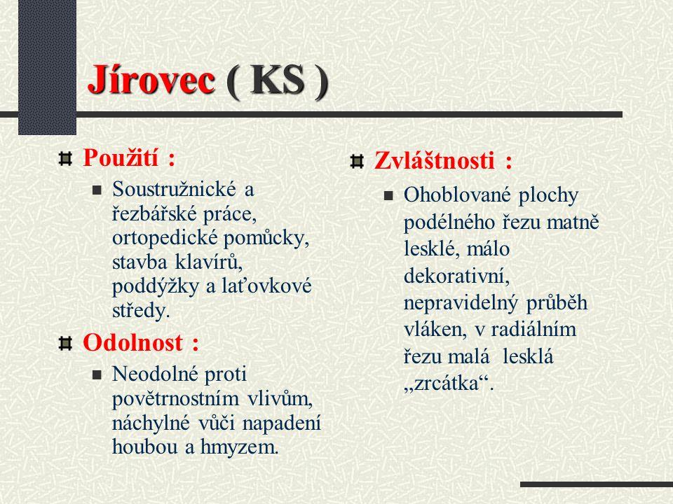 Jírovec ( KS ) Použití : Odolnost : Zvláštnosti :