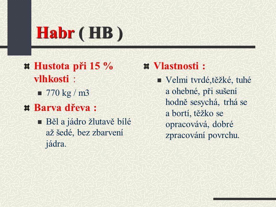 Habr ( HB ) Hustota při 15 % vlhkosti : Barva dřeva : Vlastnosti :