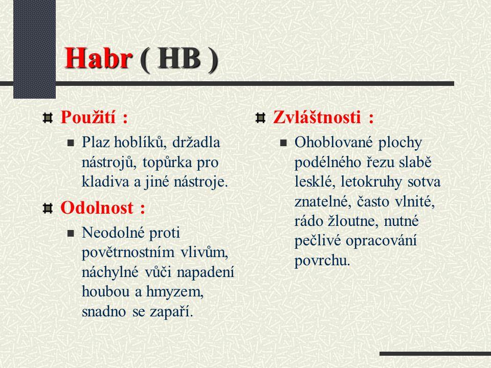 Habr ( HB ) Použití : Odolnost : Zvláštnosti :