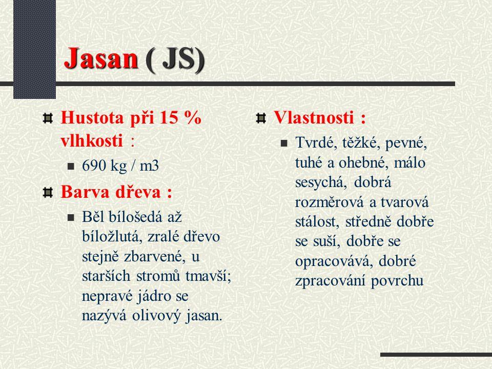 Jasan ( JS) Hustota při 15 % vlhkosti : Barva dřeva : Vlastnosti :
