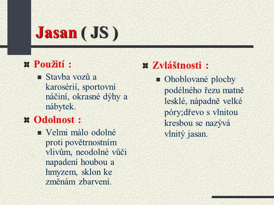 Jasan ( JS ) Použití : Odolnost : Zvláštnosti :