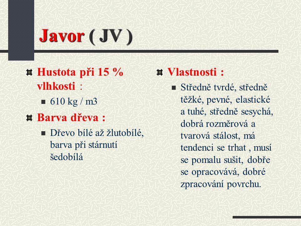 Javor ( JV ) Hustota při 15 % vlhkosti : Barva dřeva : Vlastnosti :