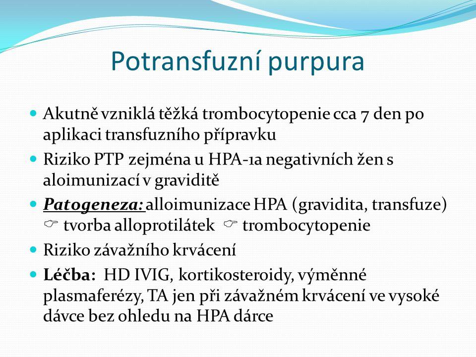 Potransfuzní purpura Akutně vzniklá těžká trombocytopenie cca 7 den po aplikaci transfuzního přípravku.