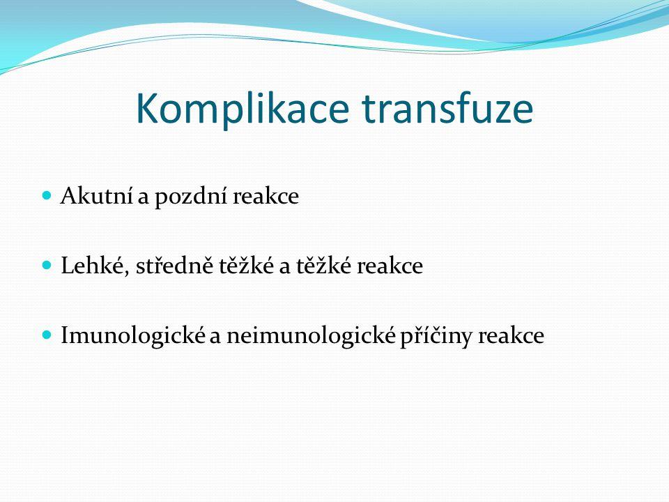 Komplikace transfuze Akutní a pozdní reakce