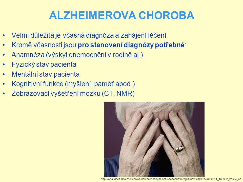 ALZHEIMEROVA CHOROBA Velmi důležitá je včasná diagnóza a zahájení léčení. Kromě včasnosti jsou pro stanovení diagnózy potřebné: