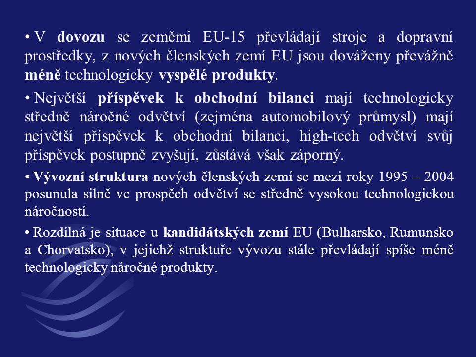 V dovozu se zeměmi EU-15 převládají stroje a dopravní prostředky, z nových členských zemí EU jsou dováženy převážně méně technologicky vyspělé produkty.