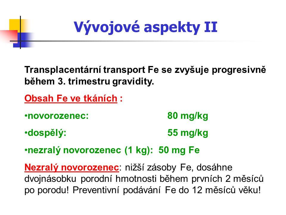 Vývojové aspekty II Transplacentární transport Fe se zvyšuje progresivně během 3. trimestru gravidity.