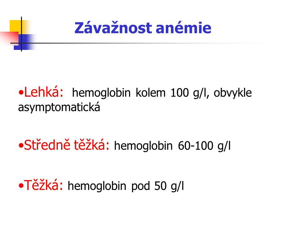 Závažnost anémie Lehká: hemoglobin kolem 100 g/l, obvykle asymptomatická. Středně těžká: hemoglobin 60-100 g/l.