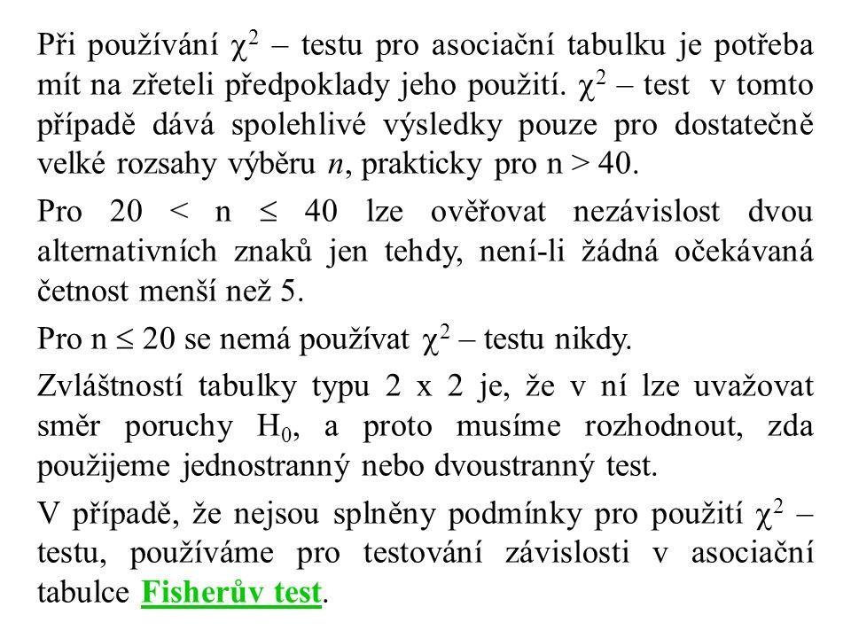 Při používání 2 – testu pro asociační tabulku je potřeba mít na zřeteli předpoklady jeho použití. 2 – test v tomto případě dává spolehlivé výsledky pouze pro dostatečně velké rozsahy výběru n, prakticky pro n > 40.