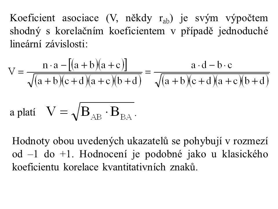 Koeficient asociace (V, někdy rab) je svým výpočtem shodný s korelačním koeficientem v případě jednoduché lineární závislosti: