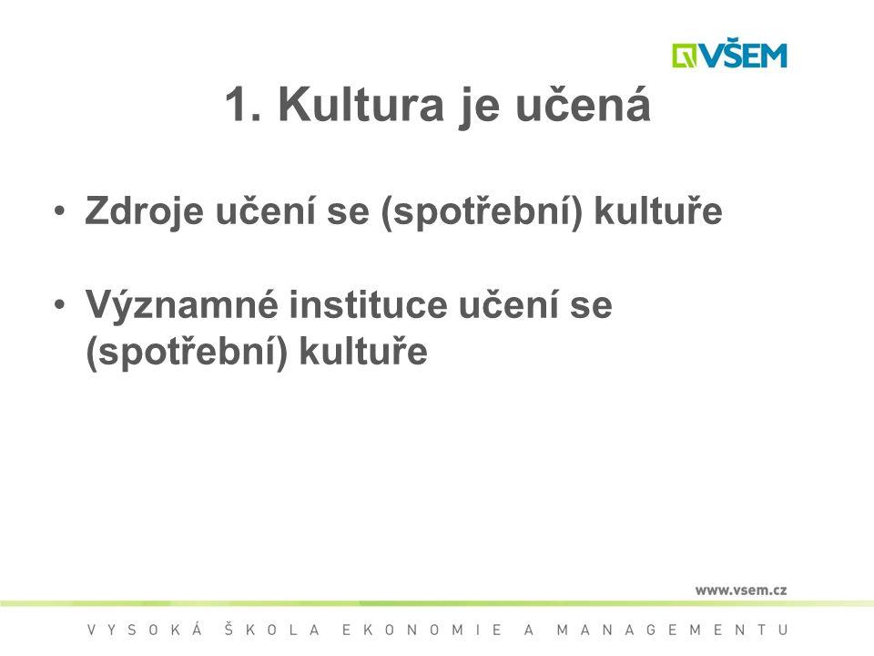 1. Kultura je učená Zdroje učení se (spotřební) kultuře
