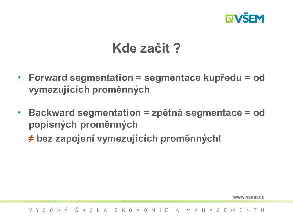 Kde začít Forward segmentation = segmentace kupředu = od vymezujících promĕnných.
