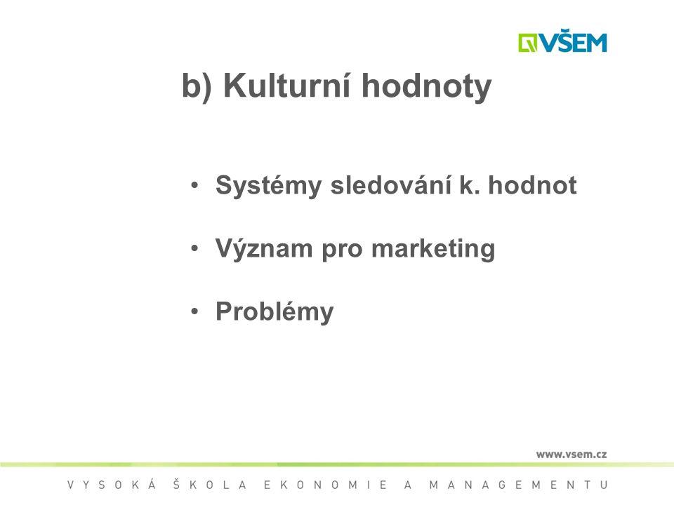 b) Kulturní hodnoty Systémy sledování k. hodnot Význam pro marketing