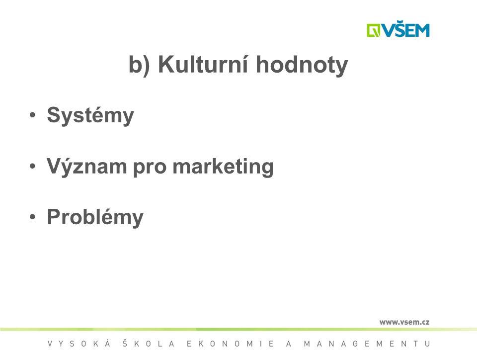 b) Kulturní hodnoty Systémy Význam pro marketing Problémy