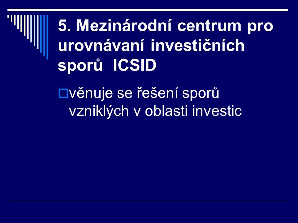5. Mezinárodní centrum pro urovnávaní investičních sporů ICSID