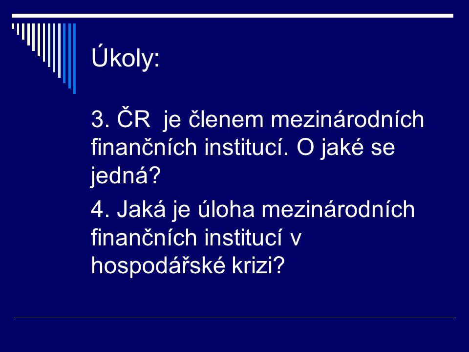 Úkoly: 3. ČR je členem mezinárodních finančních institucí. O jaké se jedná