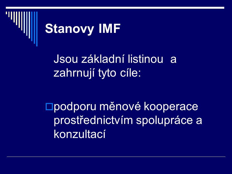 Stanovy IMF Jsou základní listinou a zahrnují tyto cíle: podporu měnové kooperace prostřednictvím spolupráce a konzultací.