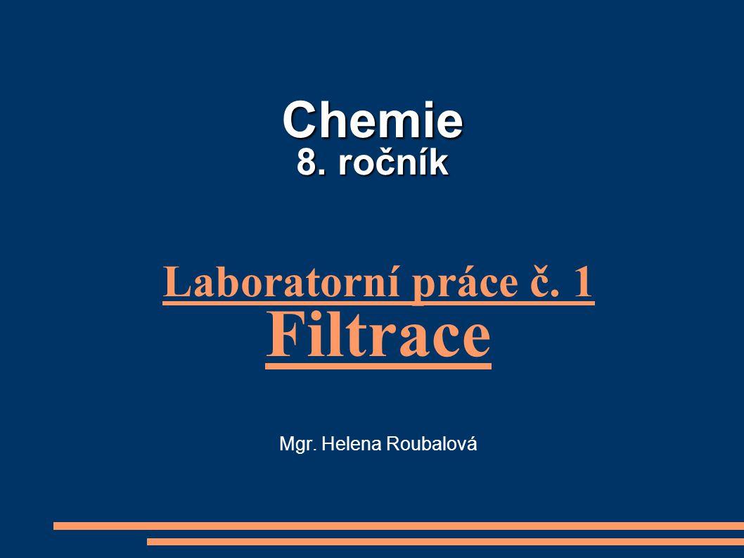 Laboratorní práce č. 1 Filtrace Mgr. Helena Roubalová