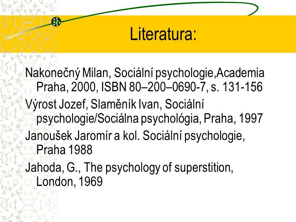 Literatura: Nakonečný Milan, Sociální psychologie,Academia Praha, 2000, ISBN 80–200–0690-7, s. 131-156.
