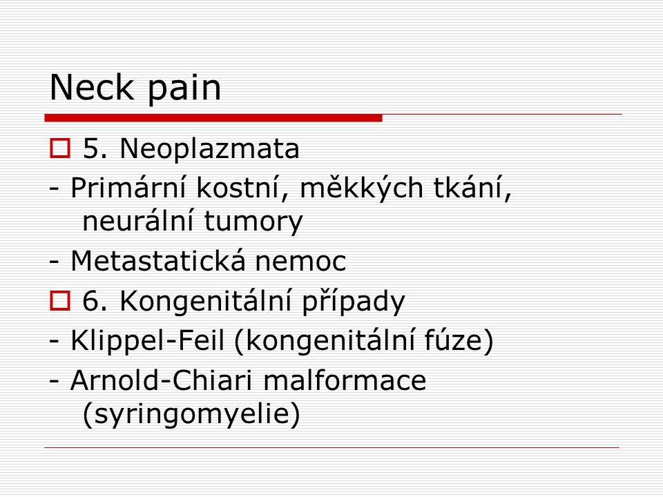 Neck pain 5. Neoplazmata. - Primární kostní, měkkých tkání, neurální tumory. - Metastatická nemoc.