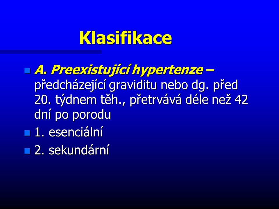 Klasifikace A. Preexistující hypertenze – předcházející graviditu nebo dg. před 20. týdnem těh., přetrvává déle než 42 dní po porodu.