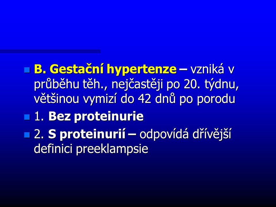 B. Gestační hypertenze – vzniká v průběhu těh. , nejčastěji po 20