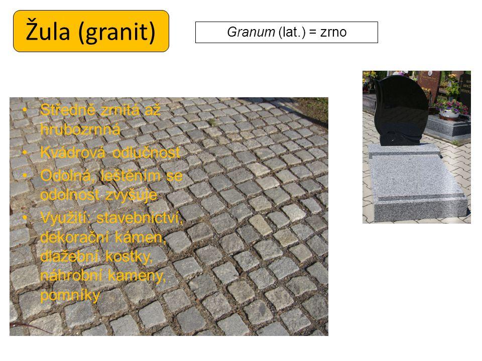 Žula (granit) Středně zrnitá až hrubozrnná Kvádrová odlučnost