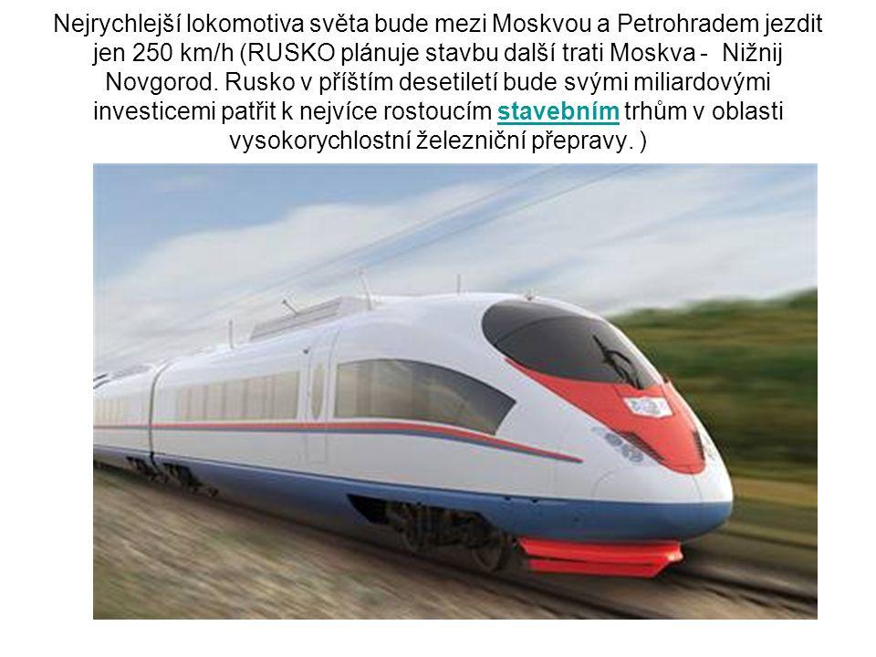 Nejrychlejší lokomotiva světa bude mezi Moskvou a Petrohradem jezdit jen 250 km/h (RUSKO plánuje stavbu další trati Moskva - Nižnij Novgorod.