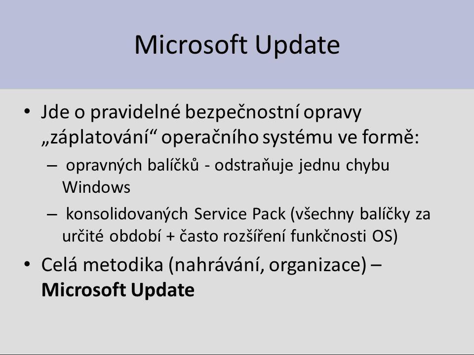 """Microsoft Update Jde o pravidelné bezpečnostní opravy """"záplatování operačního systému ve formě: opravných balíčků - odstraňuje jednu chybu Windows."""