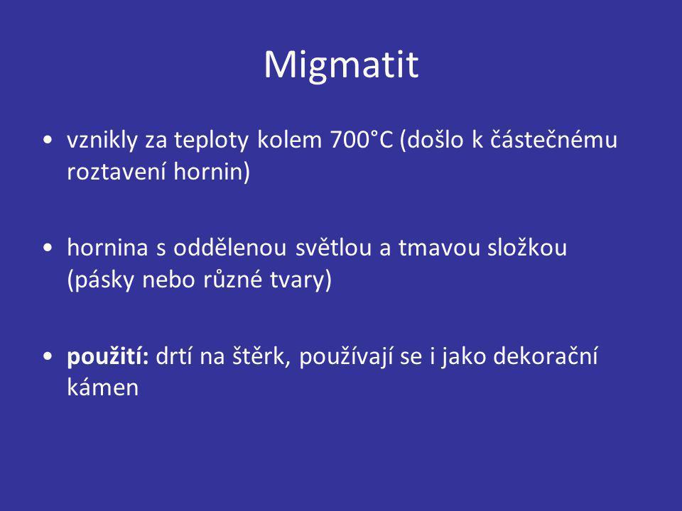 Migmatit vznikly za teploty kolem 700°C (došlo k částečnému roztavení hornin) hornina s oddělenou světlou a tmavou složkou (pásky nebo různé tvary)