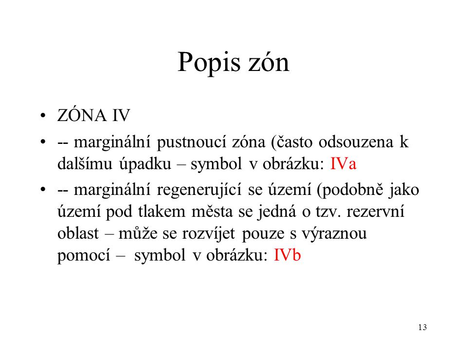 Popis zón ZÓNA IV. -- marginální pustnoucí zóna (často odsouzena k dalšímu úpadku – symbol v obrázku: IVa.