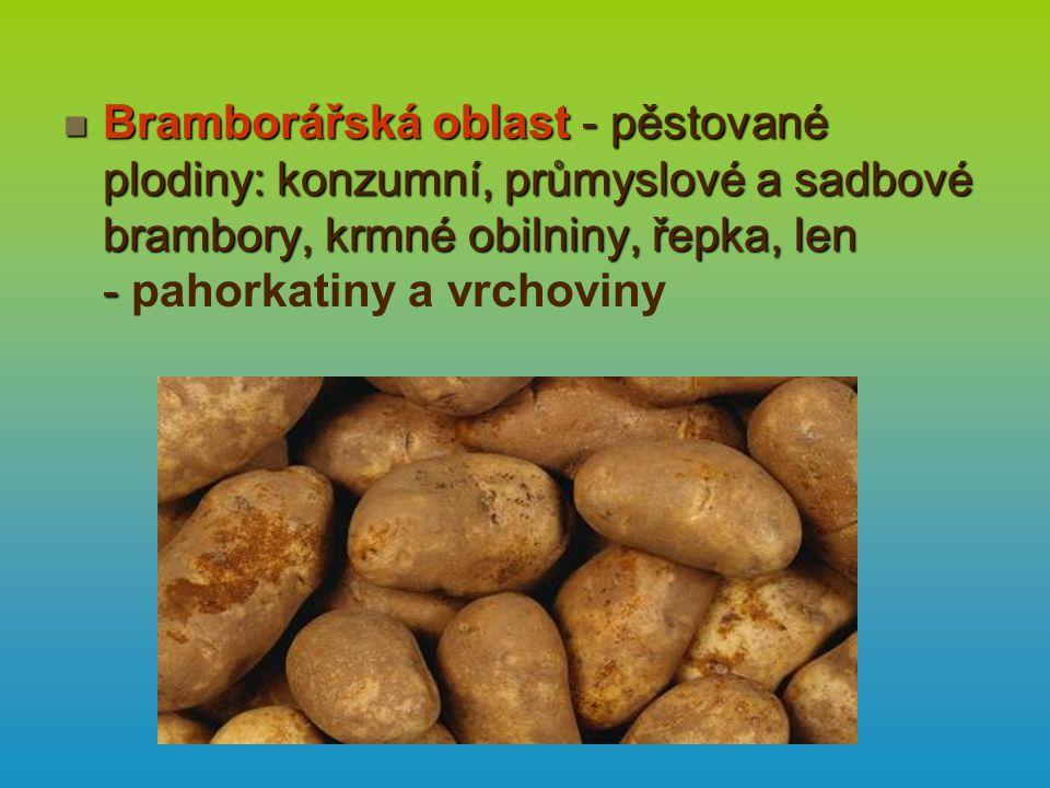 Bramborářská oblast - pěstované plodiny: konzumní, průmyslové a sadbové brambory, krmné obilniny, řepka, len - pahorkatiny a vrchoviny