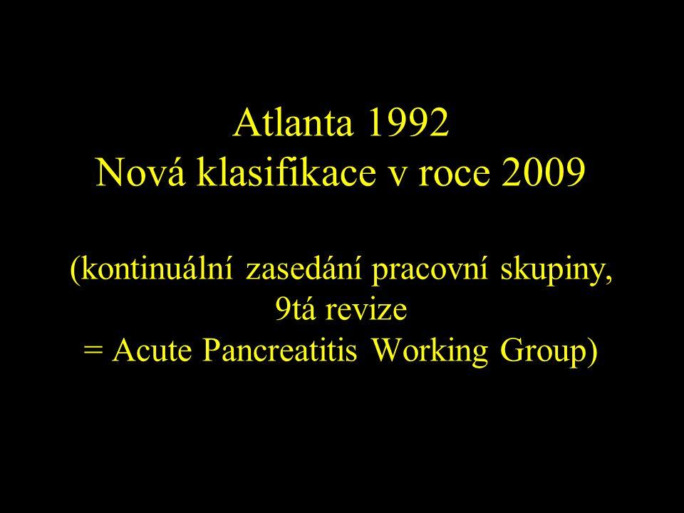 Atlanta 1992 Nová klasifikace v roce 2009 (kontinuální zasedání pracovní skupiny, 9tá revize = Acute Pancreatitis Working Group)