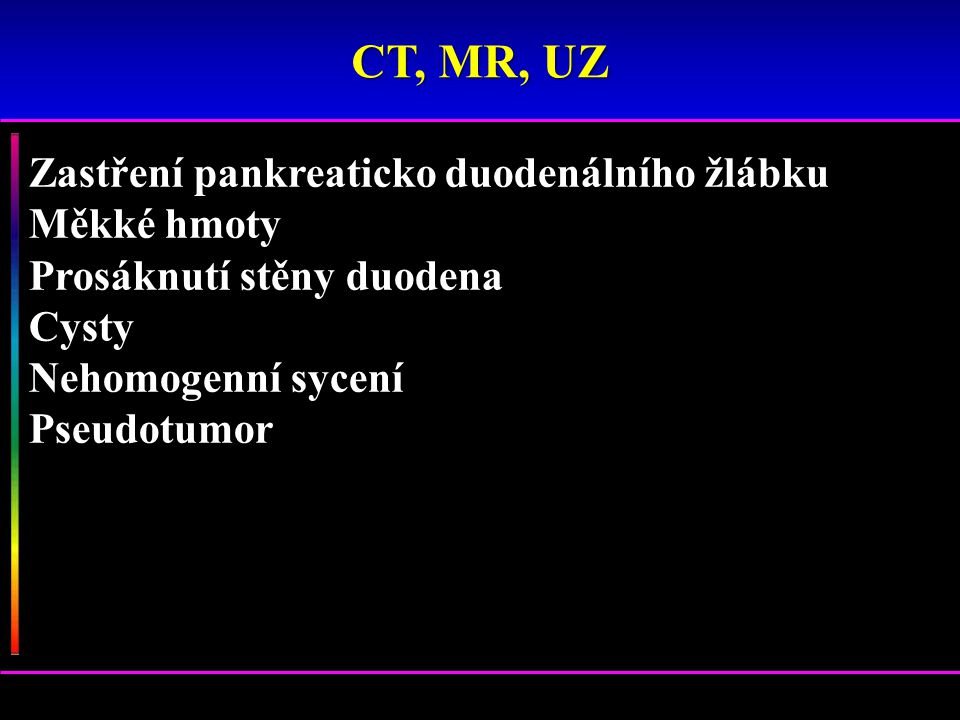 CT, MR, UZ Zastření pankreaticko duodenálního žlábku Měkké hmoty