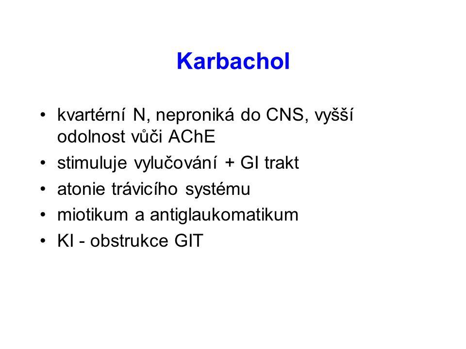 Karbachol kvartérní N, neproniká do CNS, vyšší odolnost vůči AChE