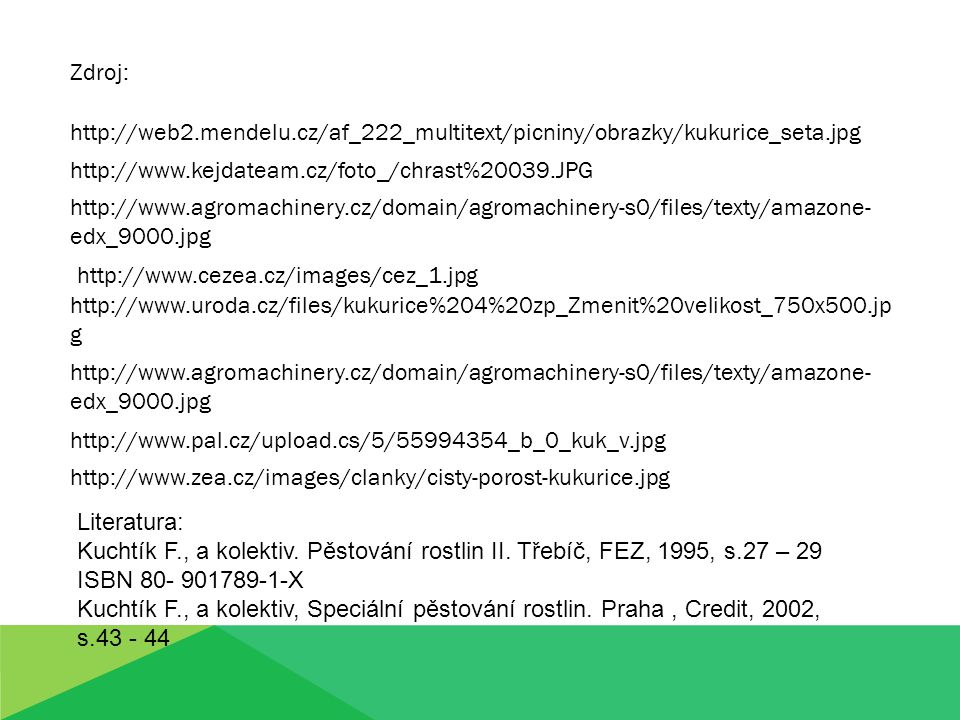 Zdroj: http://web2.mendelu.cz/af_222_multitext/picniny/obrazky/kukurice_seta.jpg. http://www.kejdateam.cz/foto_/chrast%20039.JPG.