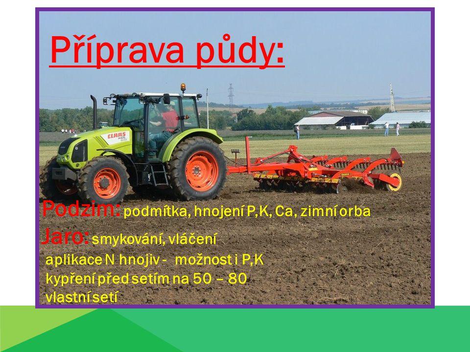 Příprava půdy: Podzim: podmítka, hnojení P,K, Ca, zimní orba