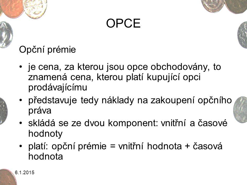 OPCE Opční prémie. je cena, za kterou jsou opce obchodovány, to znamená cena, kterou platí kupující opci prodávajícímu.