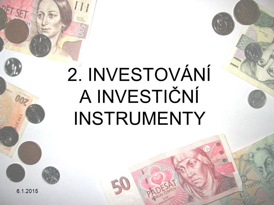 2. INVESTOVÁNÍ A INVESTIČNÍ INSTRUMENTY