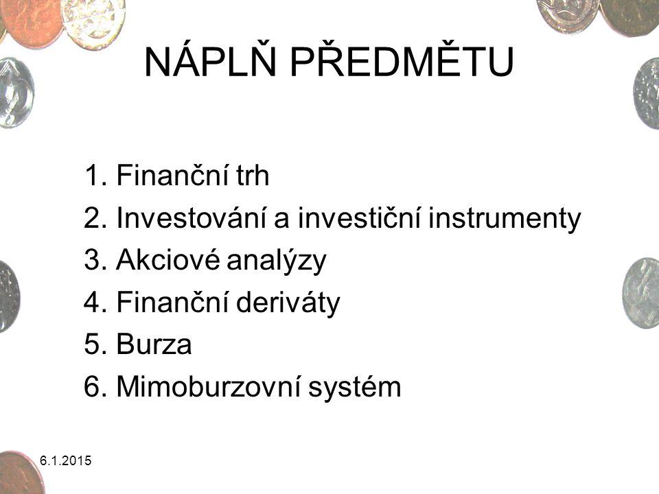 NÁPLŇ PŘEDMĚTU 1. Finanční trh 2. Investování a investiční instrumenty