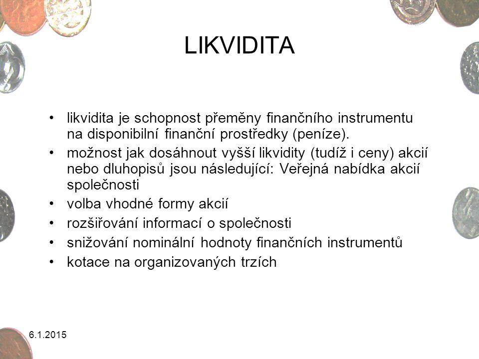 LIKVIDITA likvidita je schopnost přeměny finančního instrumentu na disponibilní finanční prostředky (peníze).